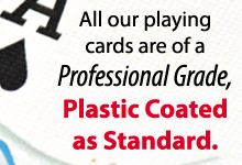 All of our playing cards are of a Professional Grade, Plastic Coated as Standard